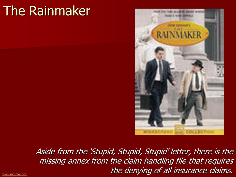 www.rammell.com The Rainmaker Aside from the 'Stupid, Stupid, Stupid' letter, there is the missing annex from the claim handling file that requires th
