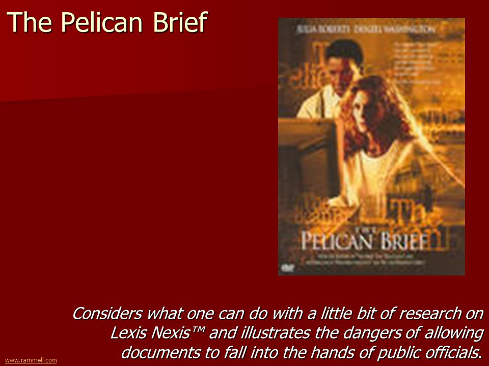 www.rammell.com The Pelican Brief Considers what one can do with a little bit of research on Lexis Nexis and illustrates the dangers of allowing docum