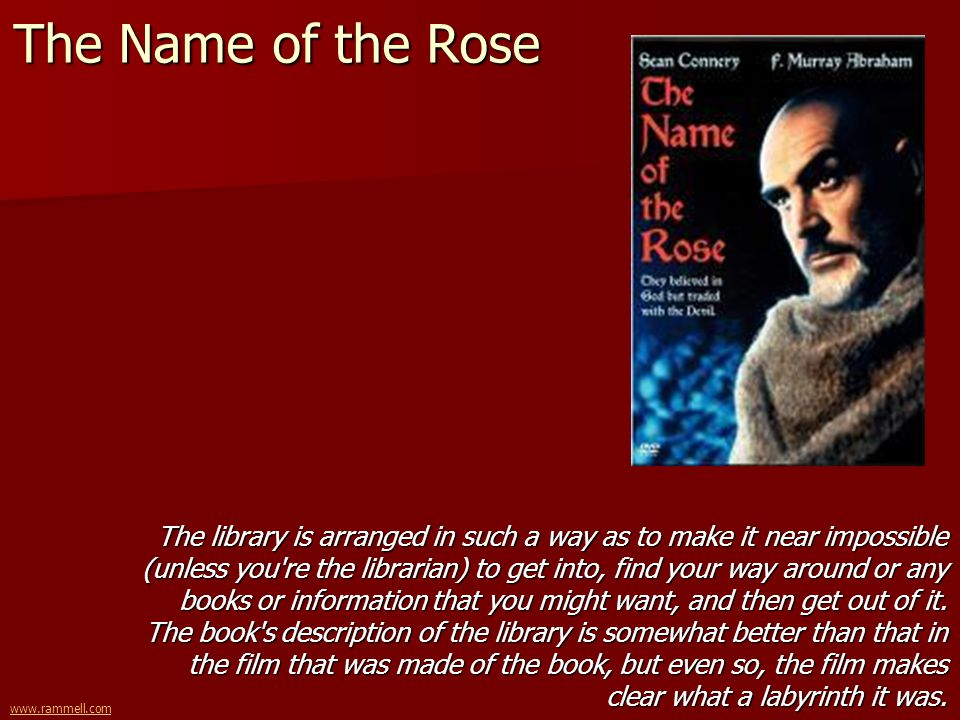 www.rammell.com The Name of the Rose The library is arranged in such a way as to make it near impossible (unless you're the librarian) to get into, fi