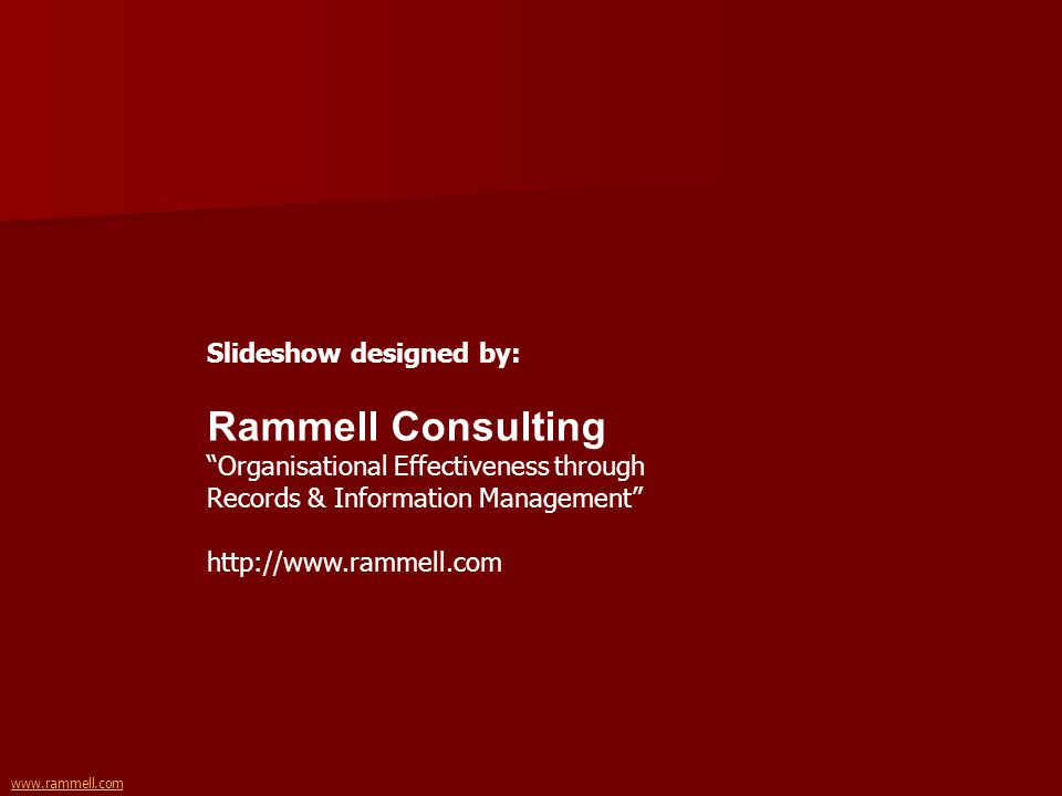 www.rammell.com Slideshow designed by: Rammell Consulting Organisational Effectiveness through Records & Information Management http://www.rammell.com