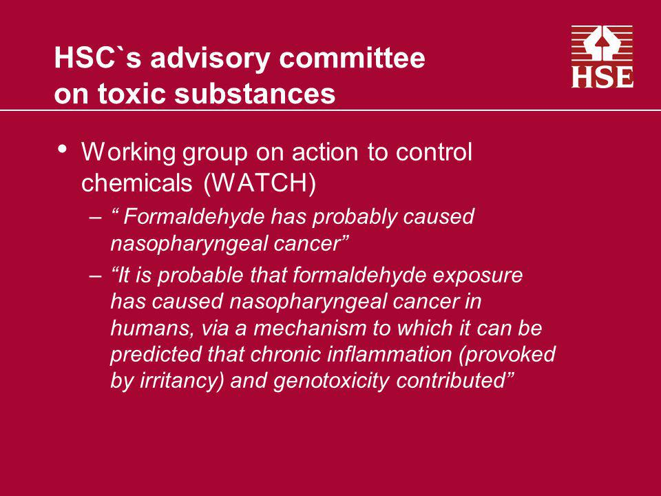 HSC`s advisory committee on toxic substances Working group on action to control chemicals (WATCH) – Formaldehyde has probably caused nasopharyngeal ca