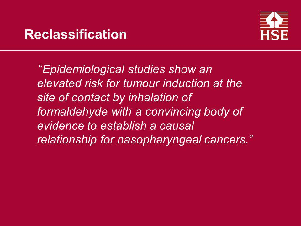Reclassification Epidemiological studies show an elevated risk for tumour induction at the site of contact by inhalation of formaldehyde with a convin
