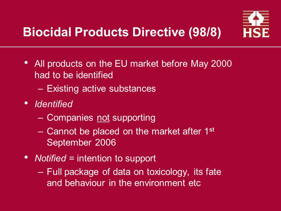 Biocidal Products Directive (98/8) All products on the EU market before May 2000 had to be identified –Existing active substances Identified –Companie