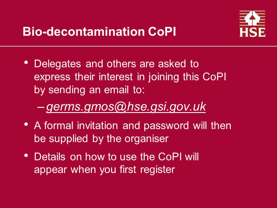 Bio-decontamination CoPI Delegates and others are asked to express their interest in joining this CoPI by sending an email to: –germs.gmos@hse.gsi.gov