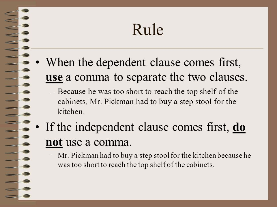 Rule When the dependent clause comes first, use a comma to separate the two clauses.
