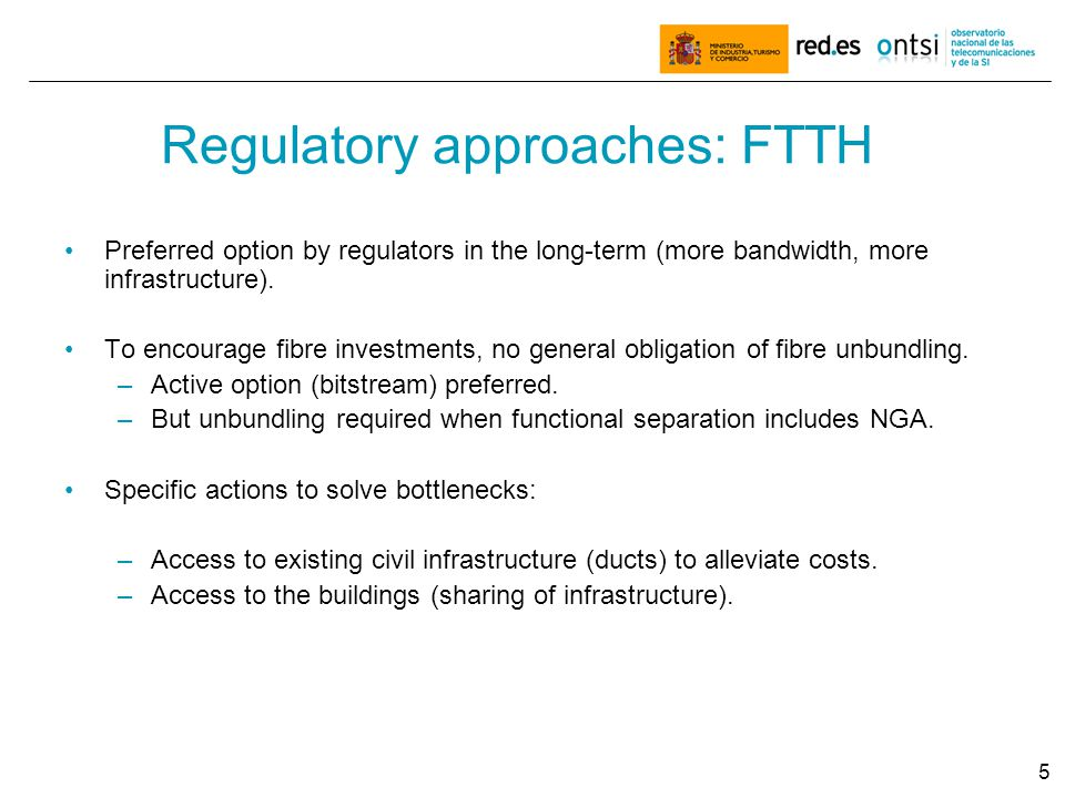 5 Regulatory approaches: FTTH Preferred option by regulators in the long-term (more bandwidth, more infrastructure).