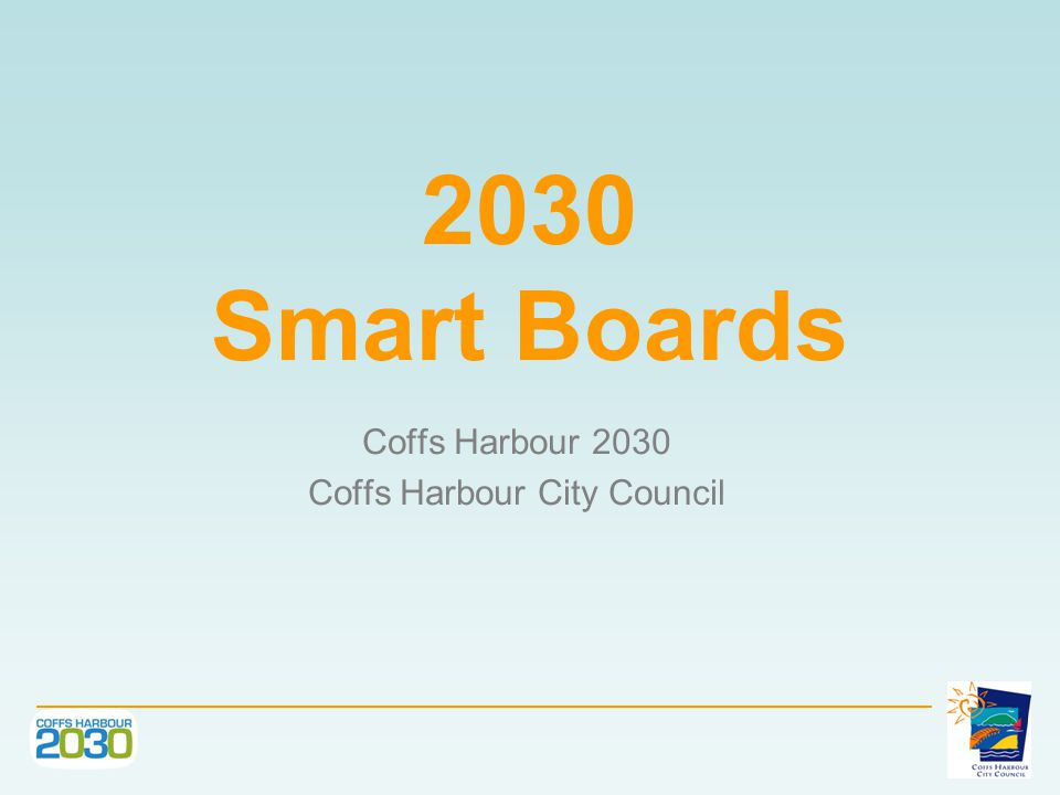 2030 Smart Boards Coffs Harbour 2030 Coffs Harbour City Council
