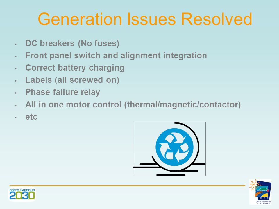 Generation Issues Resolved DC breakers (No fuses) Front panel switch and alignment integration Correct battery charging Labels (all screwed on) Phase failure relay All in one motor control (thermal/magnetic/contactor) etc
