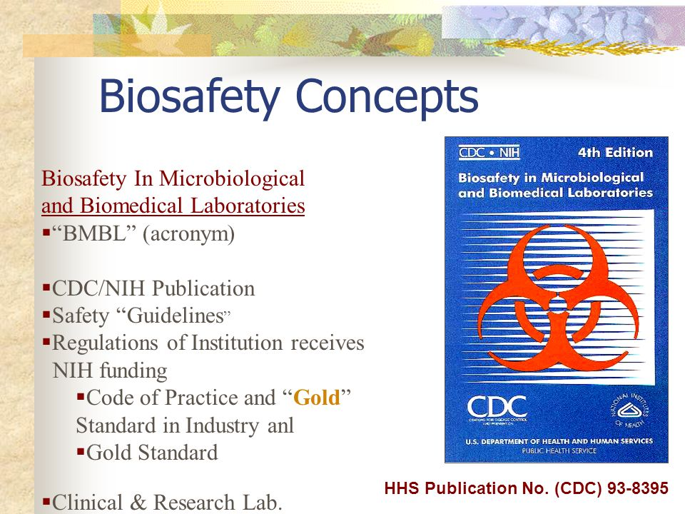 Biosafety In Microbiological and Biomedical Laboratories BMBL (acronym) CDC/NIH Publication Safety Guidelines Regulations of Institution receives NIH