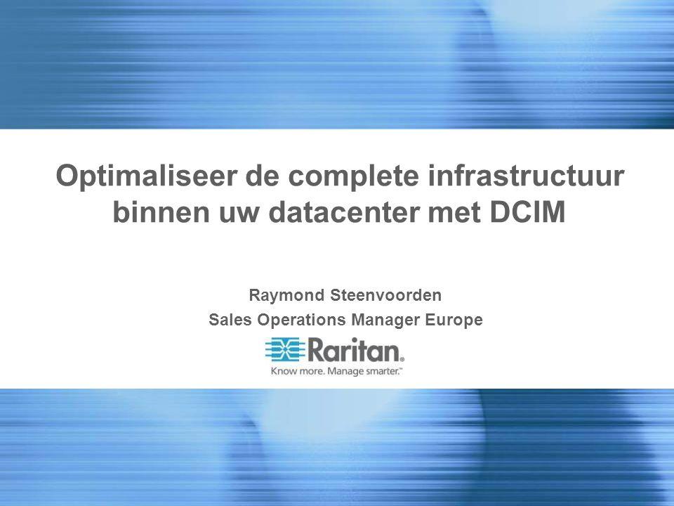 Optimaliseer de complete infrastructuur binnen uw datacenter met DCIM Raymond Steenvoorden Sales Operations Manager Europe