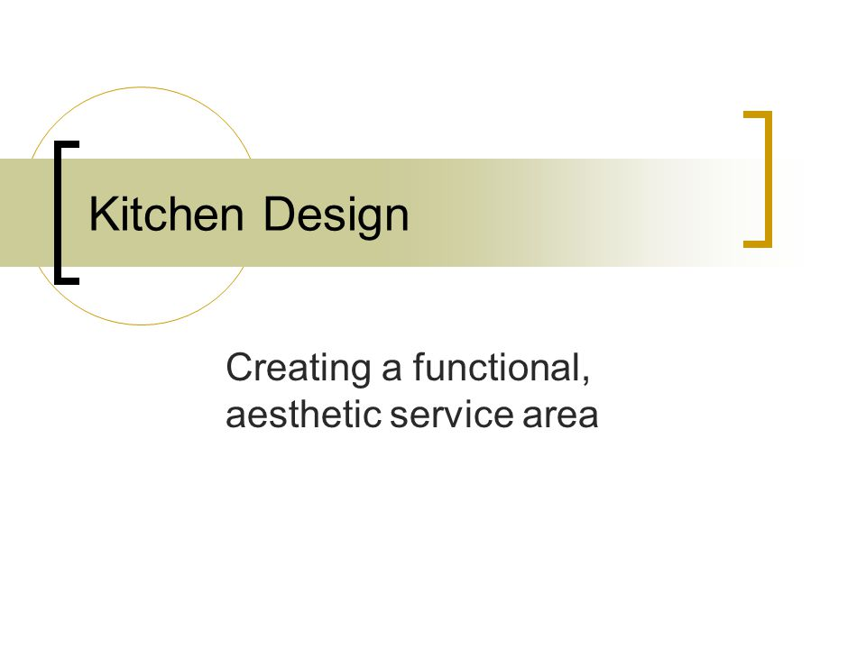 Kitchen Design Creating a functional, aesthetic service area