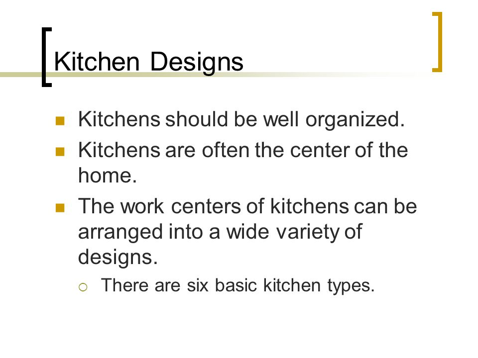 Kitchen Designs Kitchens should be well organized. Kitchens are often the center of the home. The work centers of kitchens can be arranged into a wide
