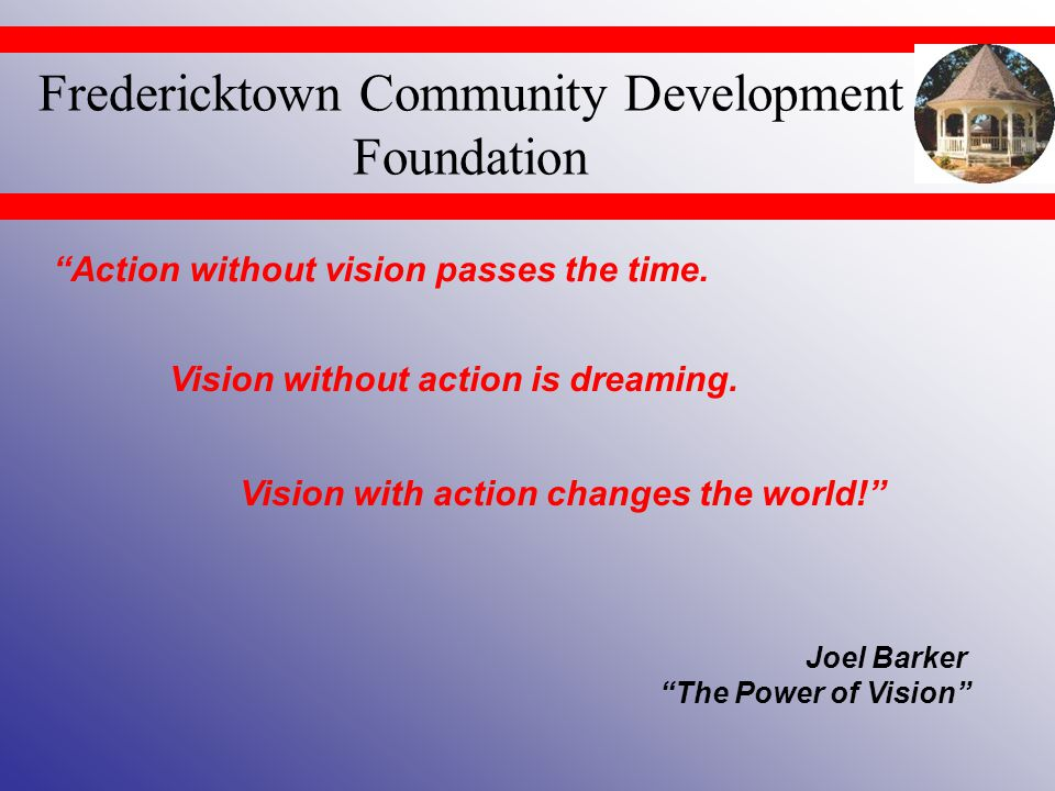 Fredericktown Community Development Foundation The Town that understands the factors that influence its chances of success, and knows the value of having a vision for economic development, will prosper.