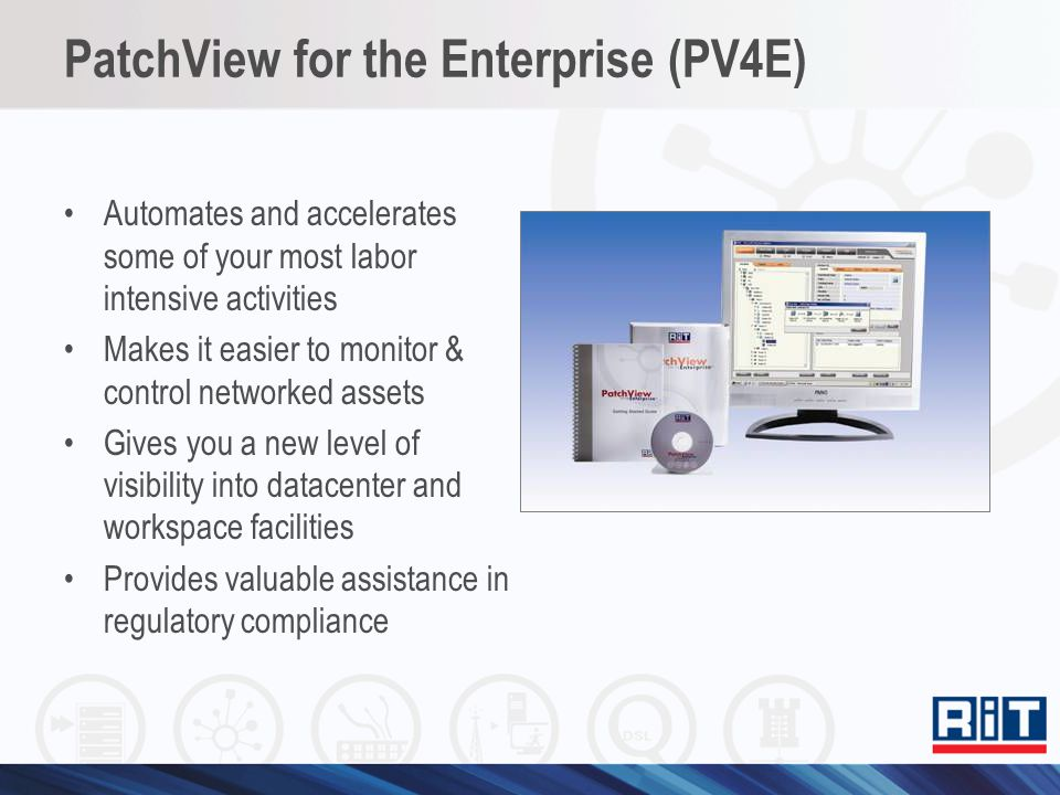 PatchView for the Enterprise (PV4E) Automates and accelerates some of your most labor intensive activities Makes it easier to monitor & control networ