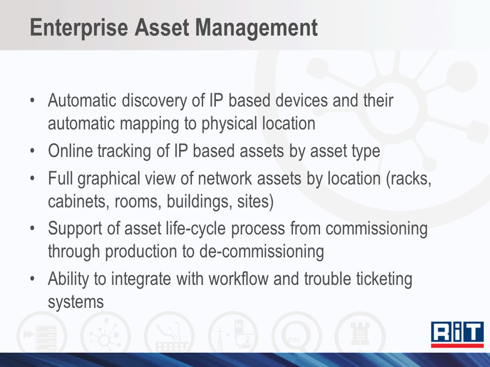 Enterprise Asset Management Automatic discovery of IP based devices and their automatic mapping to physical location Online tracking of IP based asset