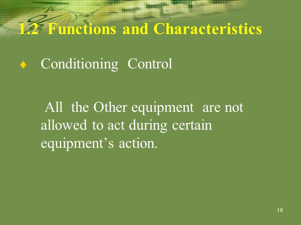 18 1.2 Functions and Characteristics Conditioning Control All the Other equipment are not allowed to act during certain equipments action.