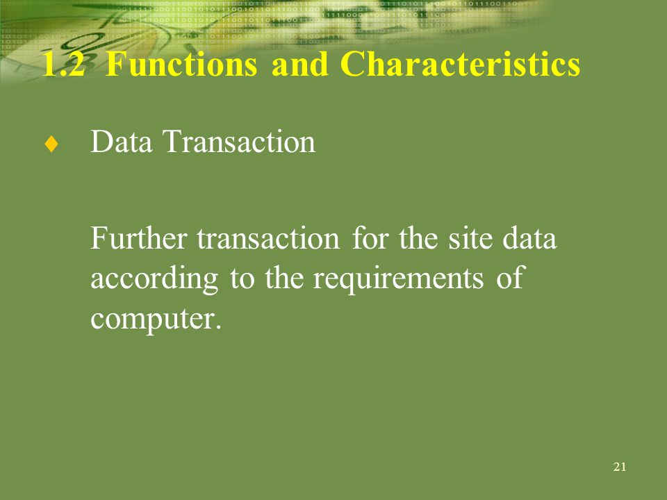 21 1.2 Functions and Characteristics Data Transaction Further transaction for the site data according to the requirements of computer.