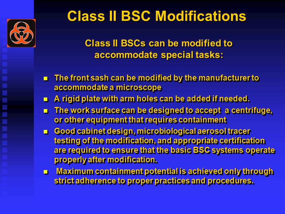 Class II BSC Modifications The front sash can be modified by the manufacturer to accommodate a microscope A rigid plate with arm holes can be added if needed.