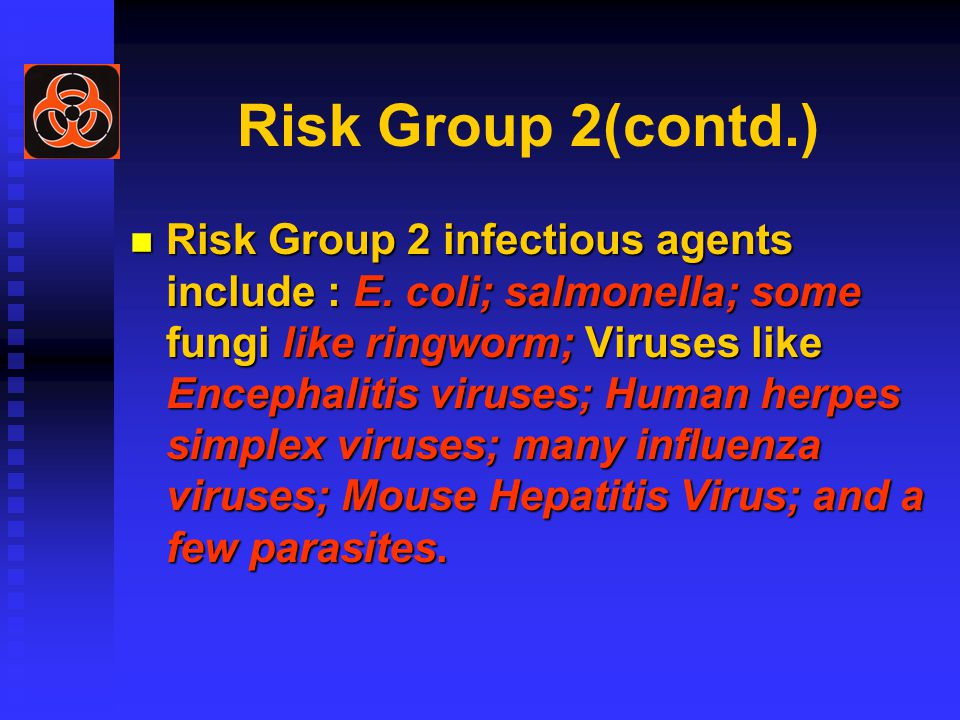 Risk Group 2(contd.) Risk Group 2 infectious agents include : E.