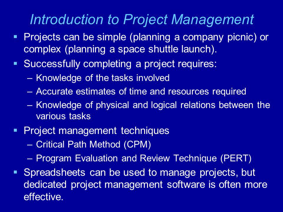 Introduction to Project Management Projects can be simple (planning a company picnic) or complex (planning a space shuttle launch). Successfully compl