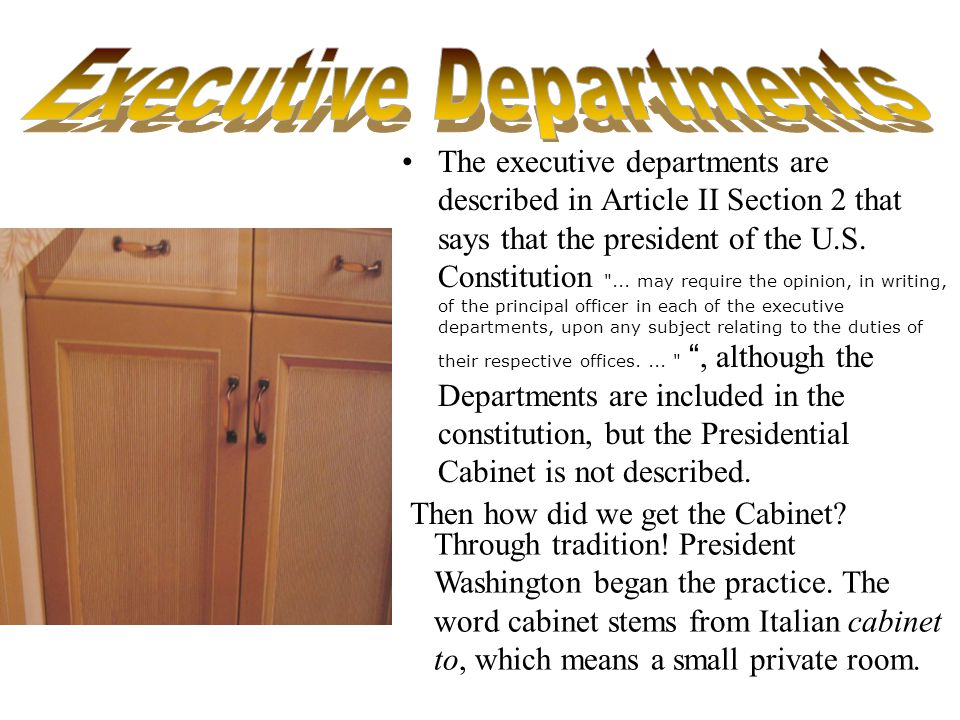 The executive departments are described in Article II Section 2 that says that the president of the U.S.