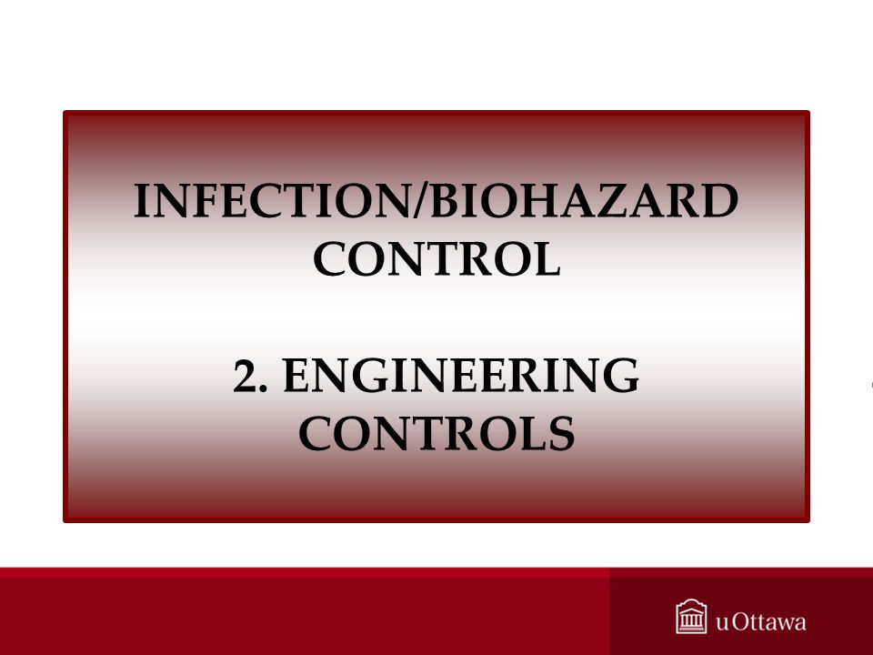 INFECTION/BIOHAZARD CONTROL 2. ENGINEERING CONTROLS