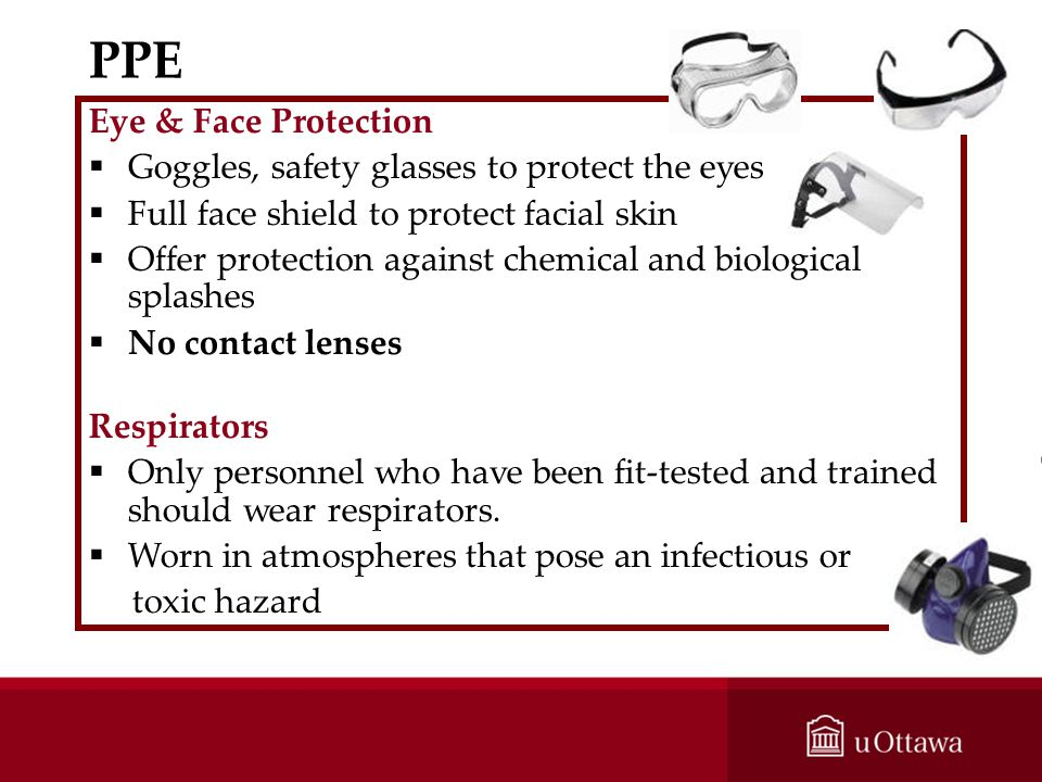 Eye & Face Protection Goggles, safety glasses to protect the eyes Full face shield to protect facial skin Offer protection against chemical and biolog