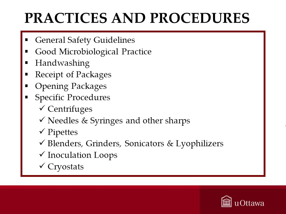 PRACTICES AND PROCEDURES General Safety Guidelines Good Microbiological Practice Handwashing Receipt of Packages Opening Packages Specific Procedures