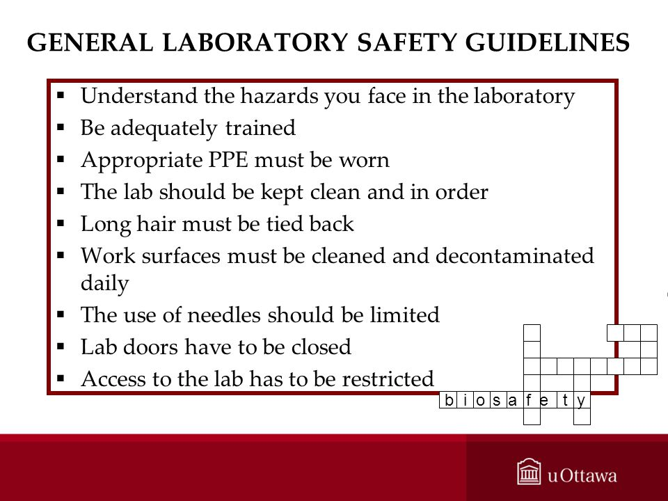 GENERAL LABORATORY SAFETY GUIDELINES Understand the hazards you face in the laboratory Be adequately trained Appropriate PPE must be worn The lab shou