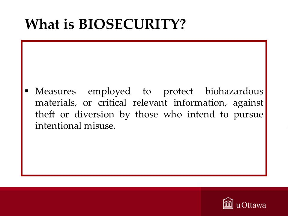What is BIOSECURITY? Measures employed to protect biohazardous materials, or critical relevant information, against theft or diversion by those who in