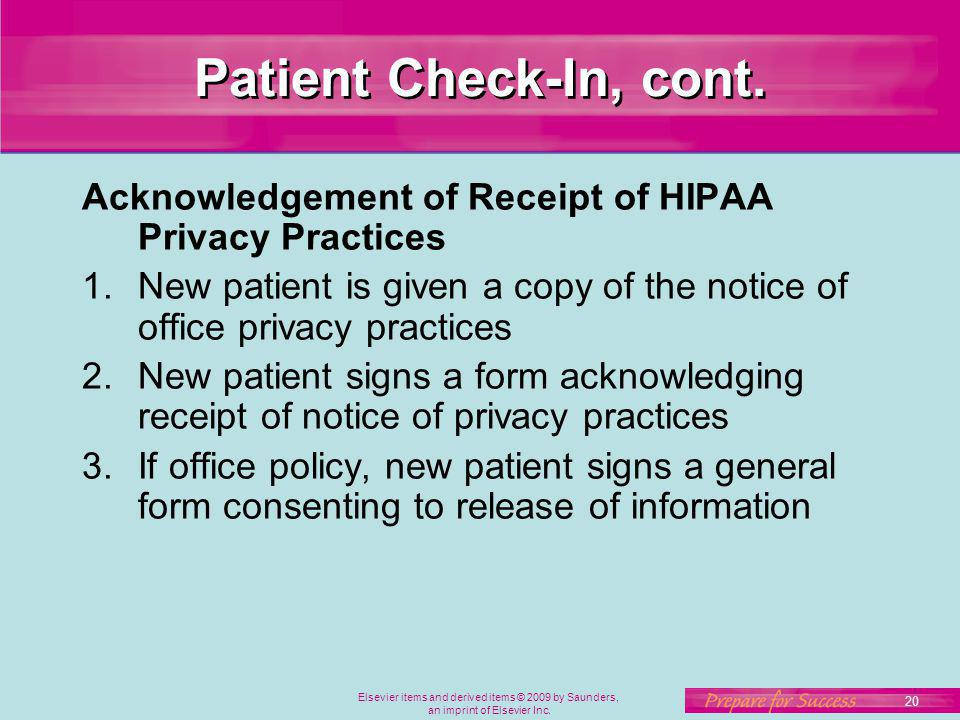 20 Elsevier items and derived items © 2009 by Saunders, an imprint of Elsevier Inc. Patient Check-In, cont. Acknowledgement of Receipt of HIPAA Privac