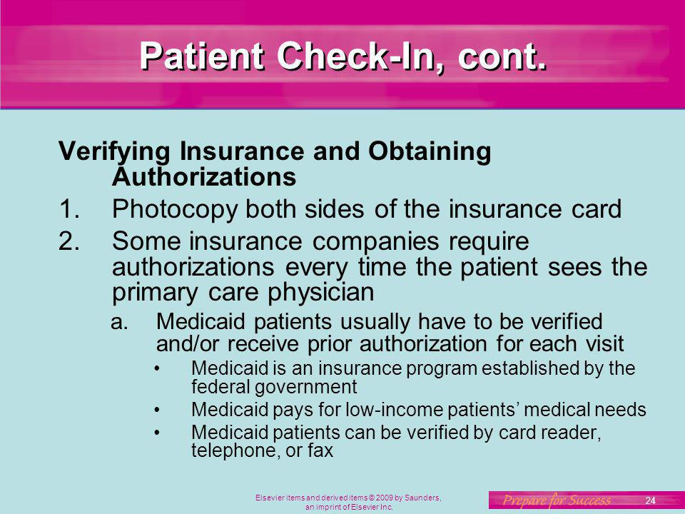 24 Elsevier items and derived items © 2009 by Saunders, an imprint of Elsevier Inc. Patient Check-In, cont. Verifying Insurance and Obtaining Authoriz