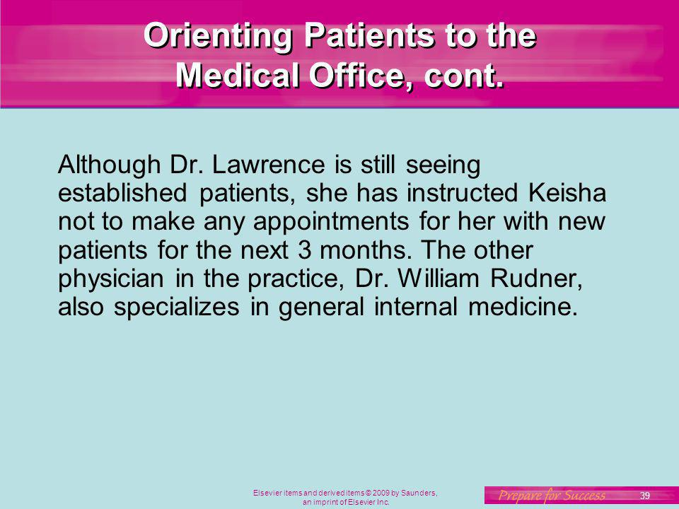 39 Elsevier items and derived items © 2009 by Saunders, an imprint of Elsevier Inc. Orienting Patients to the Medical Office, cont. Although Dr. Lawre