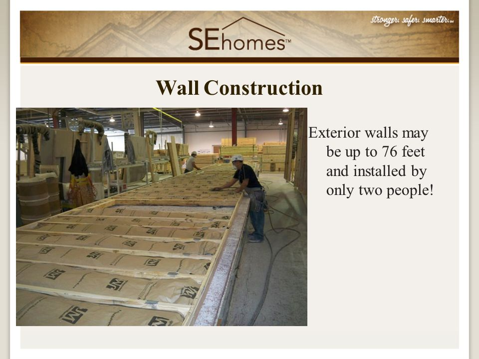 Exterior walls may be up to 76 feet and installed by only two people! Wall Construction