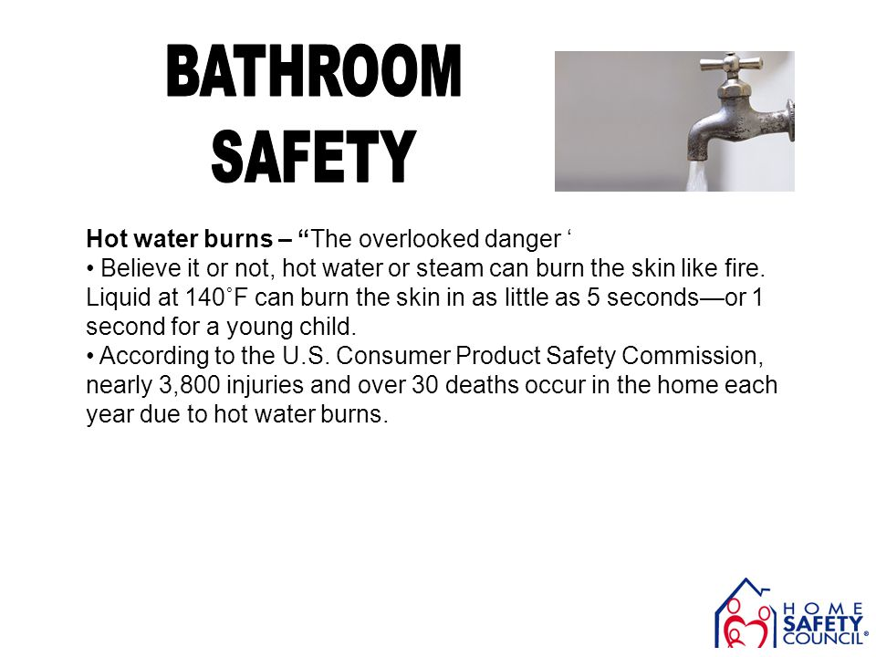 Hot water burns – The overlooked danger Believe it or not, hot water or steam can burn the skin like fire. Liquid at 140˚F can burn the skin in as lit