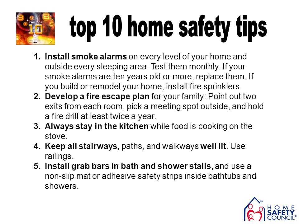 1.Install smoke alarms on every level of your home and outside every sleeping area. Test them monthly. If your smoke alarms are ten years old or more,
