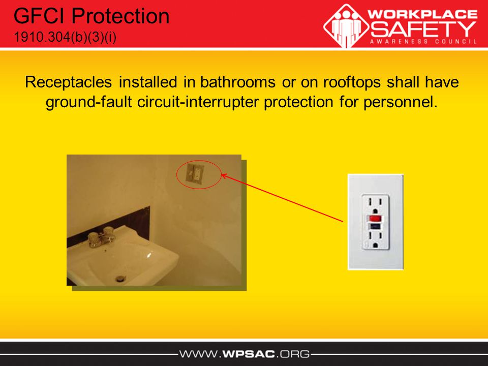 Receptacles installed in bathrooms or on rooftops shall have ground-fault circuit-interrupter protection for personnel. GFCI Protection 1910.304(b)(3)