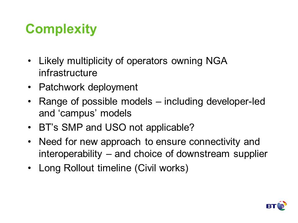 Complexity Likely multiplicity of operators owning NGA infrastructure Patchwork deployment Range of possible models – including developer-led and camp