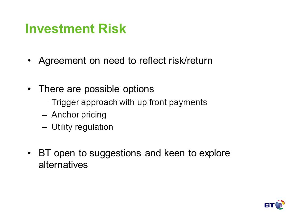 Investment Risk Agreement on need to reflect risk/return There are possible options –Trigger approach with up front payments –Anchor pricing –Utility