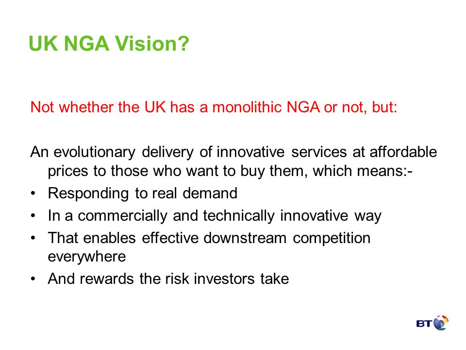 UK NGA Vision? Not whether the UK has a monolithic NGA or not, but: An evolutionary delivery of innovative services at affordable prices to those who