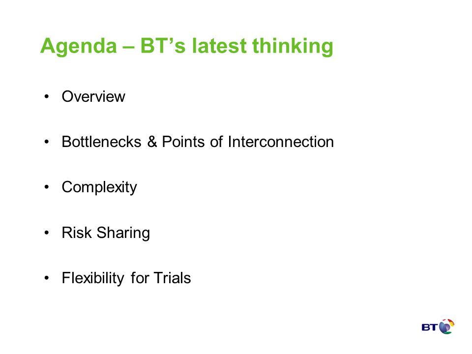 Agenda – BTs latest thinking Overview Bottlenecks & Points of Interconnection Complexity Risk Sharing Flexibility for Trials