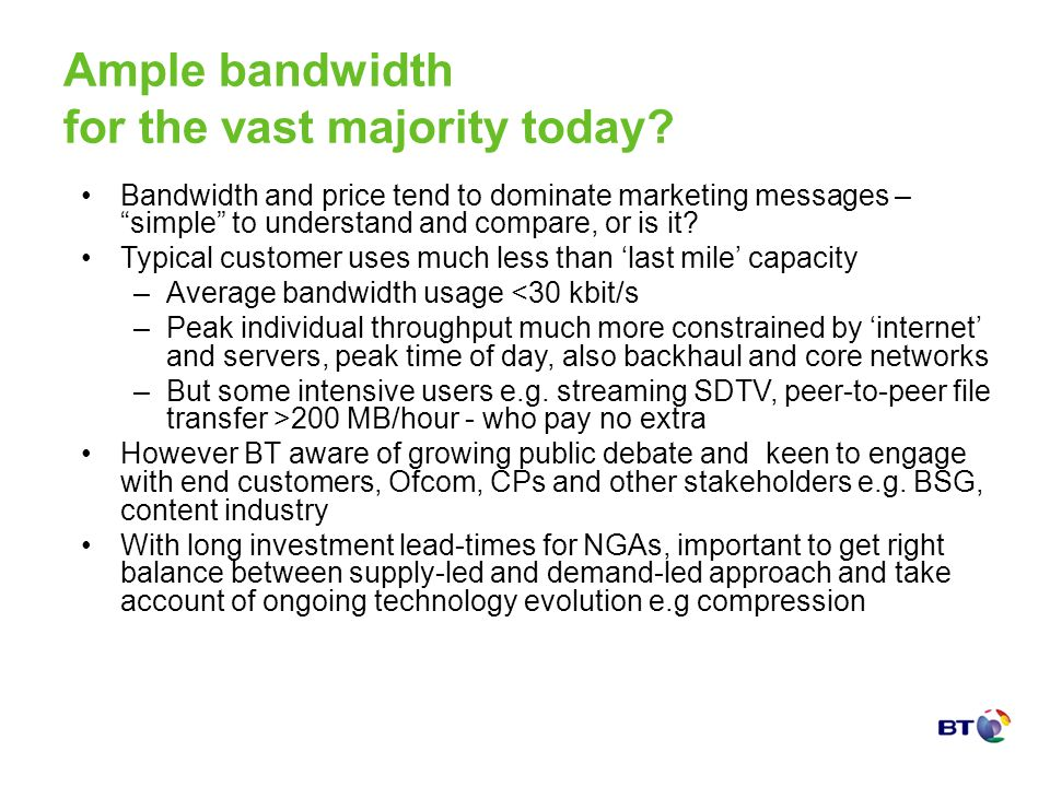 Ample bandwidth for the vast majority today? Bandwidth and price tend to dominate marketing messages – simple to understand and compare, or is it? Typ
