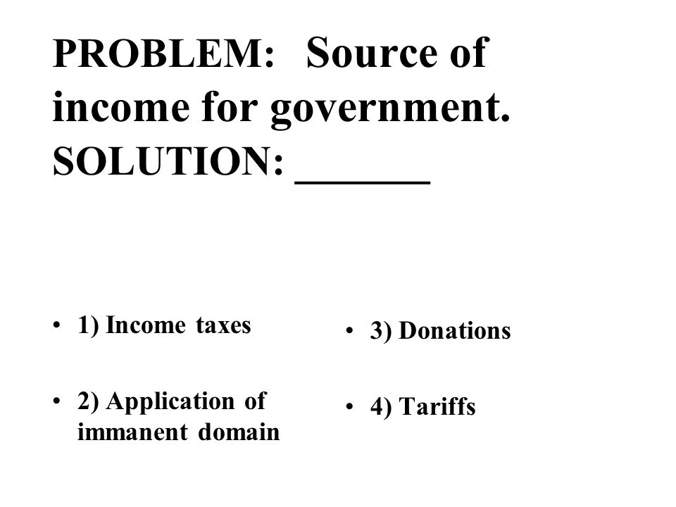 PROBLEM: Source of income for government.