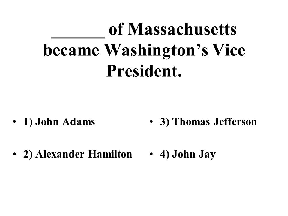 ______ of Massachusetts became Washingtons Vice President.