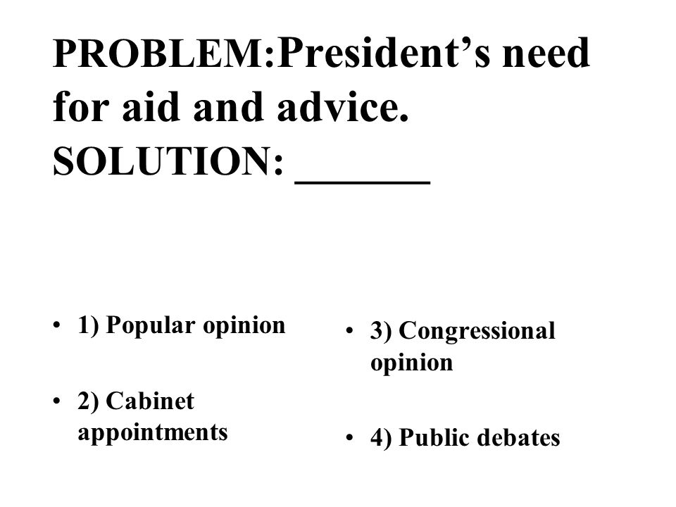 PROBLEM: Presidents need for aid and advice.