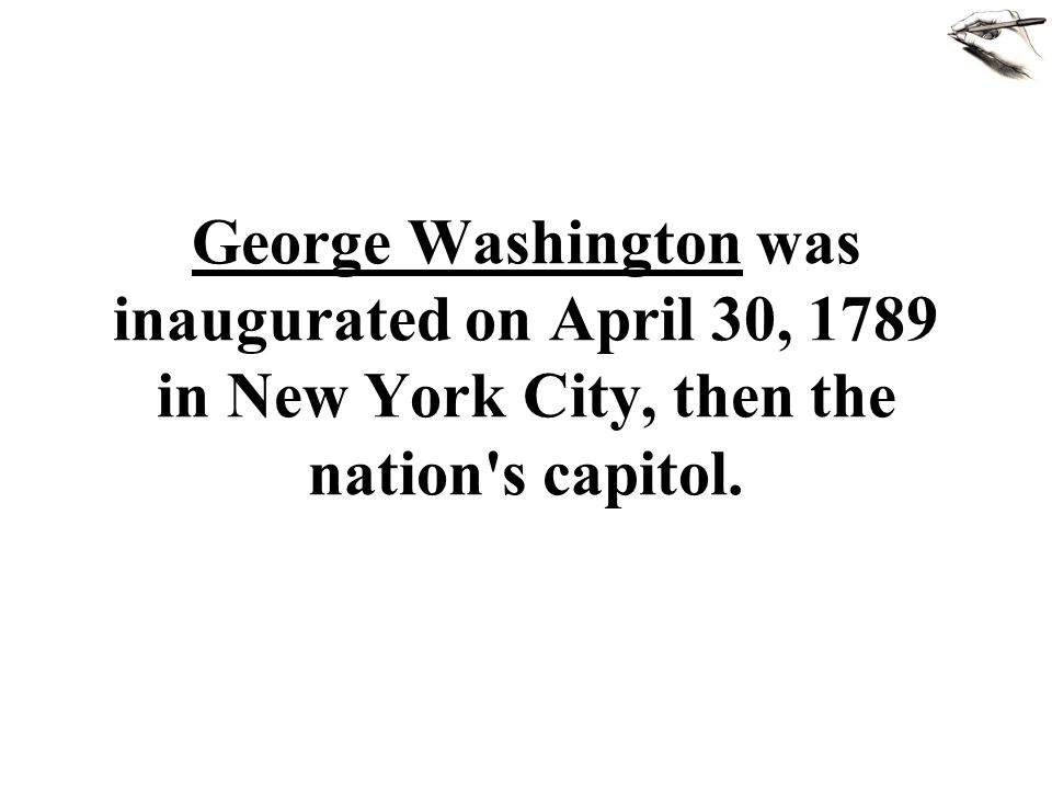 George Washington was inaugurated on April 30, 1789 in New York City, then the nation s capitol.