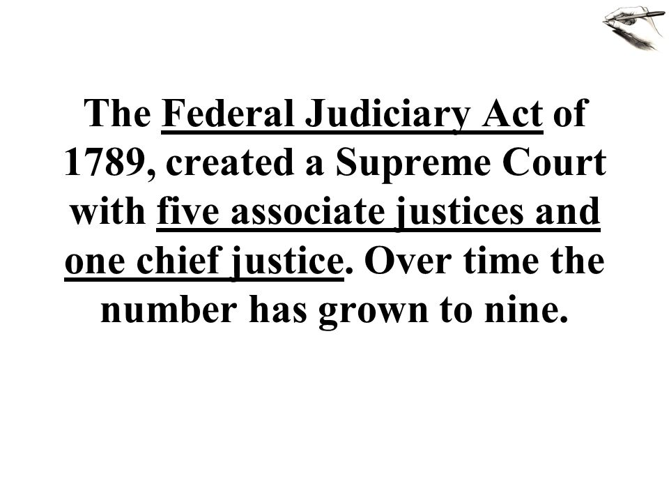 The Federal Judiciary Act of 1789, created a Supreme Court with five associate justices and one chief justice.