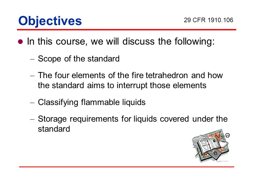 Objectives In this course, we will discuss the following: Scope of the standard The four elements of the fire tetrahedron and how the standard aims to