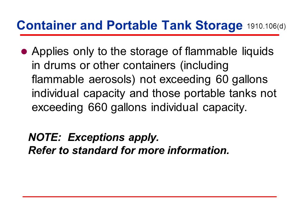 Container and Portable Tank Storage Applies only to the storage of flammable liquids in drums or other containers (including flammable aerosols) not e