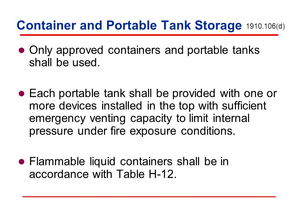 Container and Portable Tank Storage Only approved containers and portable tanks shall be used. Each portable tank shall be provided with one or more d